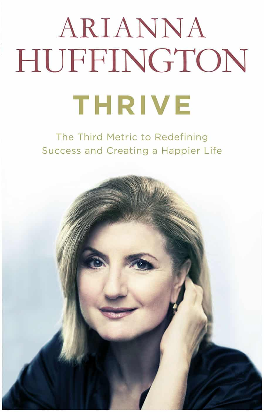 Arianna Huffington, Thrive: The Third Metric to Redefining Success and Creating a Life of Well-Being, Wisdom, and Wonder