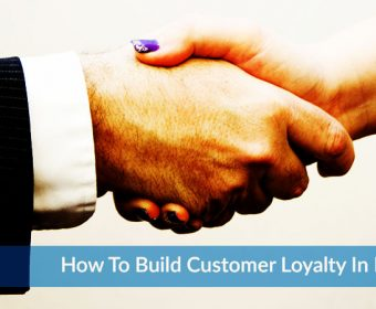 How to Build Customer Loyalty in The Digital Age?