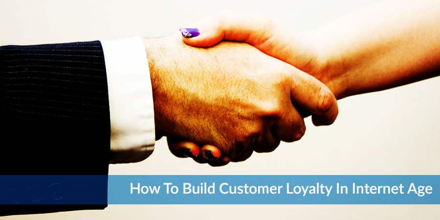 How to Build Customer Loyalty in The Digital Age