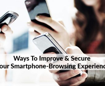 Ways To Improve And Secure Your Smartphone-Browsing Experience