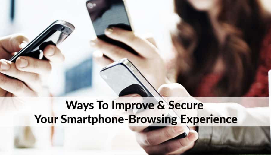 Ways-To-Improve-And-Secure-Your-Smartphone-Browsing-Experience