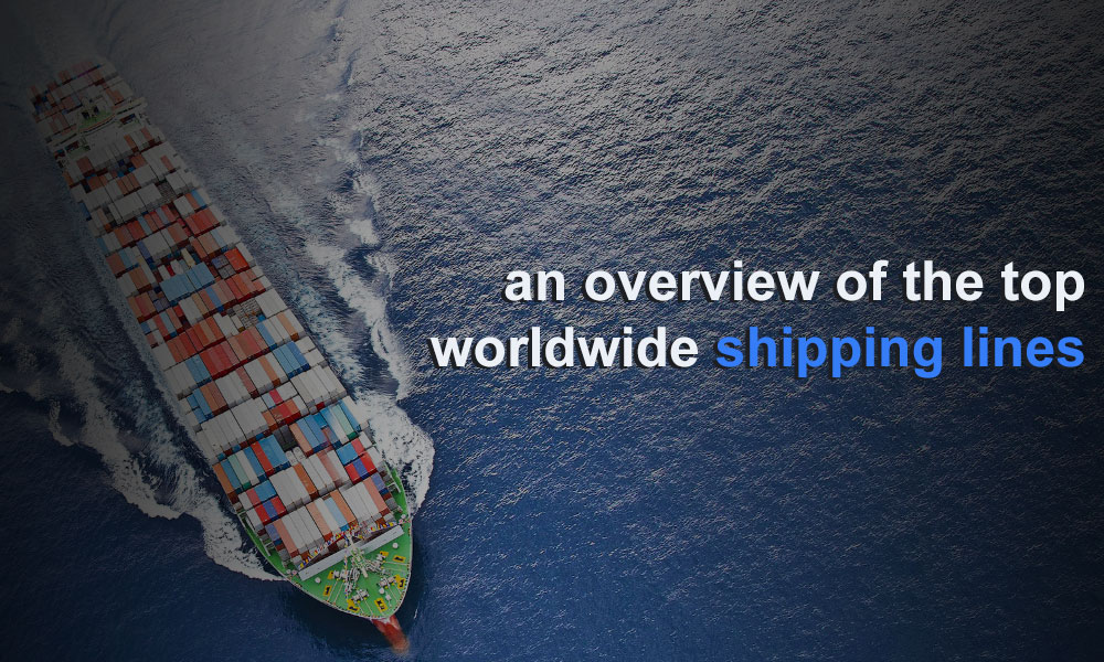 an overview of the top worldwide shipping lines