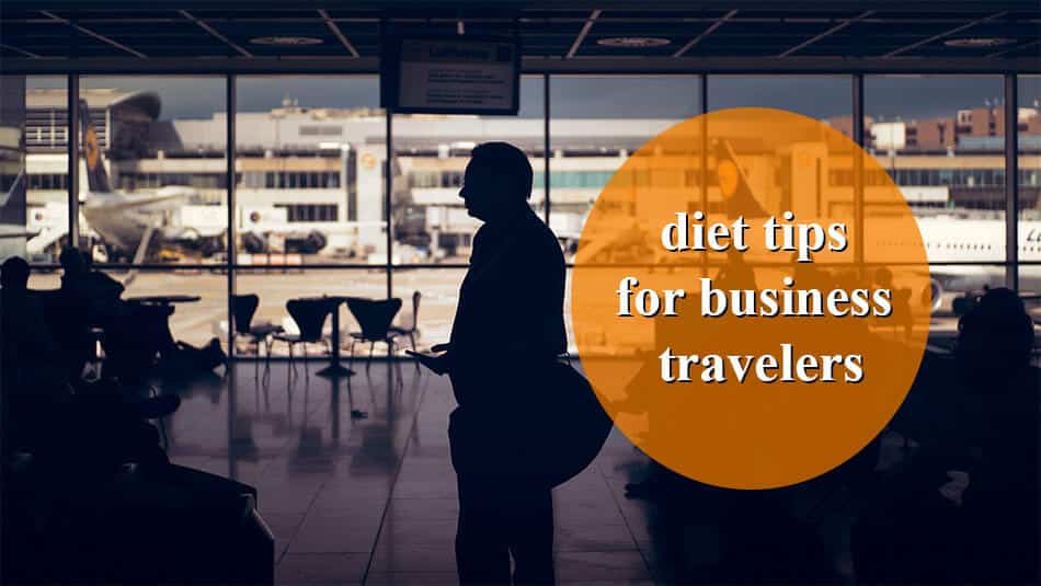 Diet Tips for Business Travelers