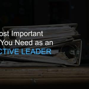 The Most Important Skill You Need as an Effective Leader