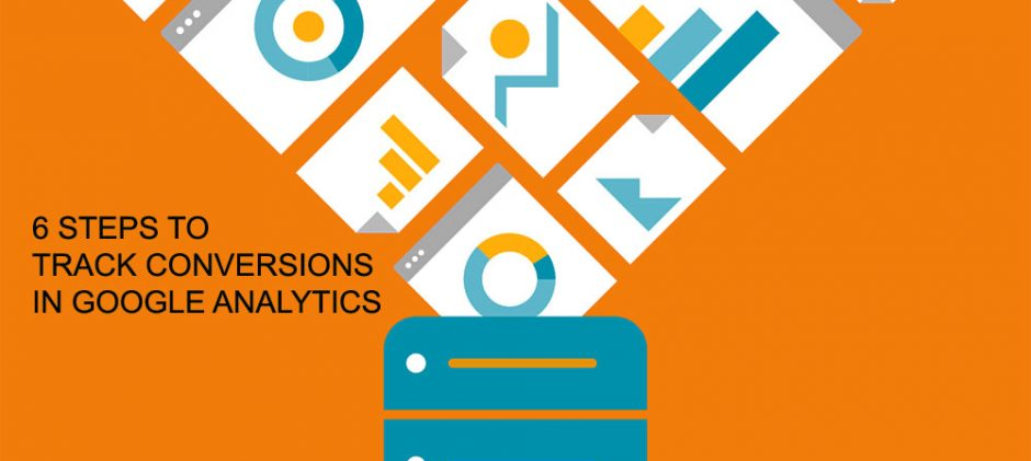6 Steps to Track Conversions in Google Analytics and Why