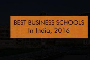 Best Business Schools In India, 2016