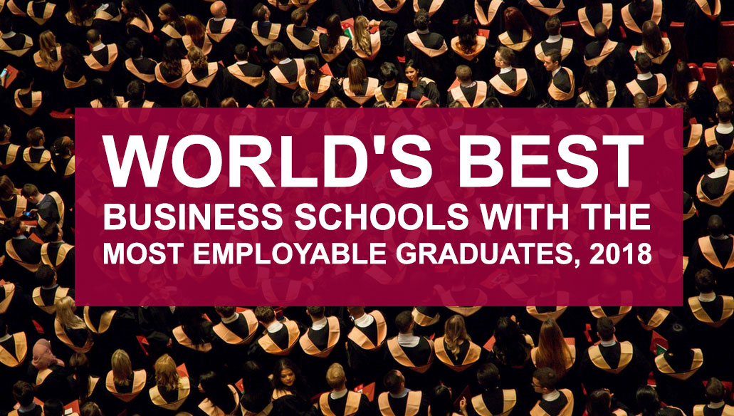 World S Best Business Schools With The Most Employable
