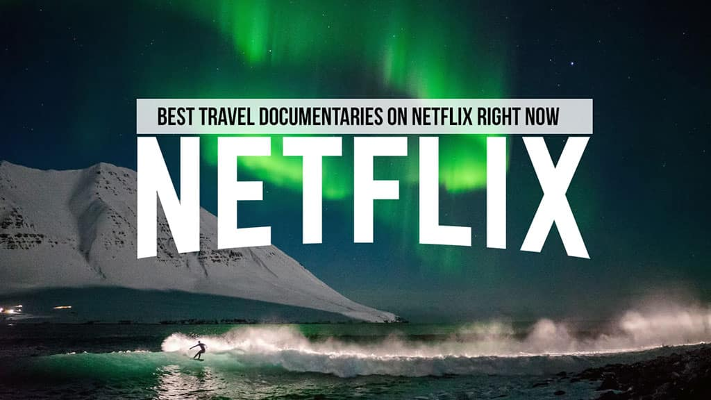 Best Travel Documentaries On Netflix Right Now